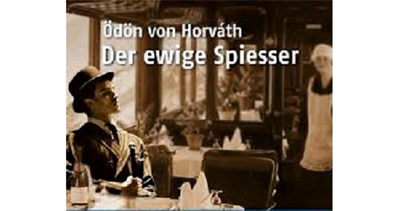 DER EWIGE SPIESSER Nach Motiven des Romans von Ödön von Horváth