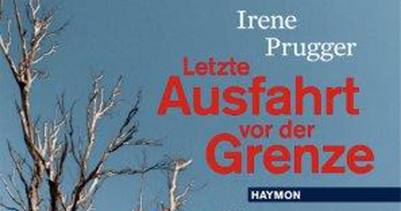 IRENE PRUGGER – Letzte Ausfahrt vor der Grenze