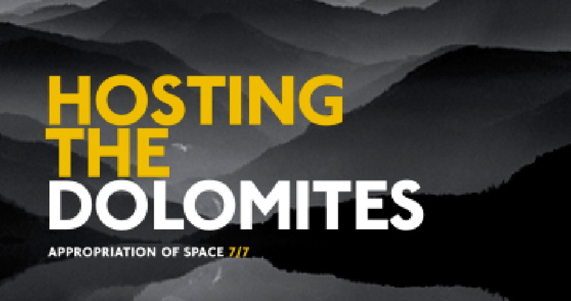 HOSTING THE DOLOMITES – APPROPRIATION OF SPACE /7/